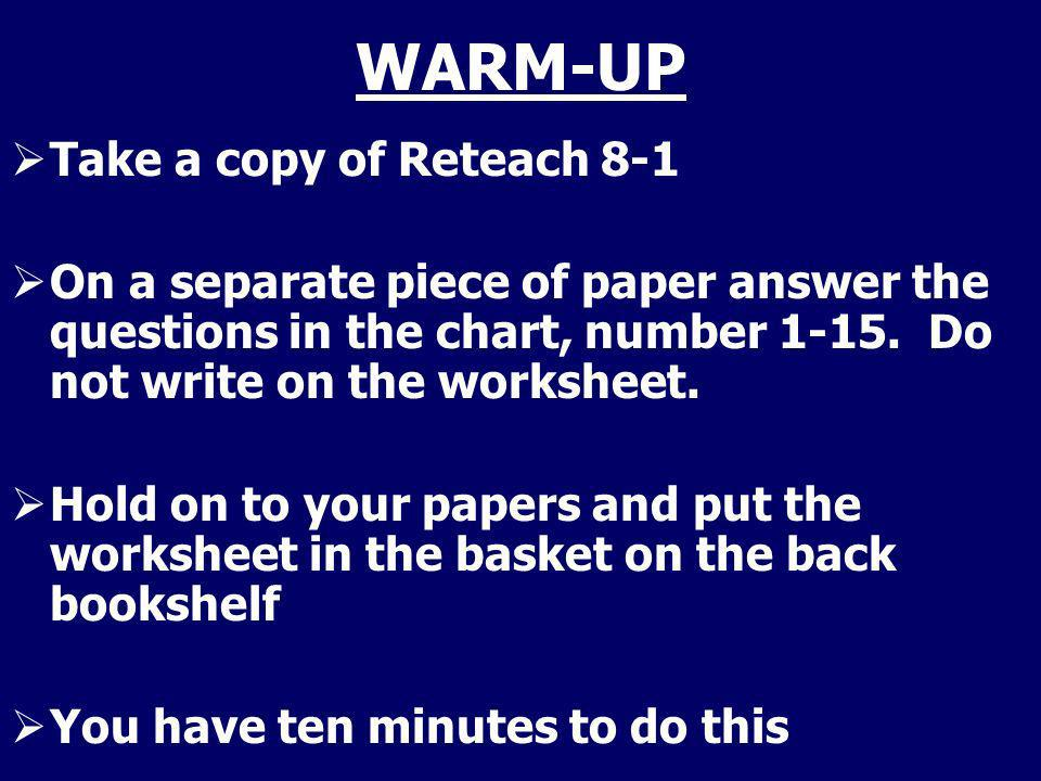 WARM-UP Take a copy of Reteach 8-1