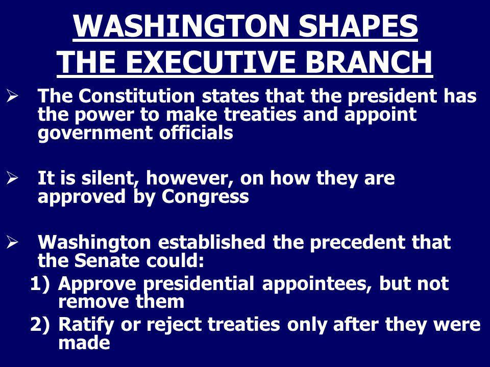 WASHINGTON SHAPES THE EXECUTIVE BRANCH