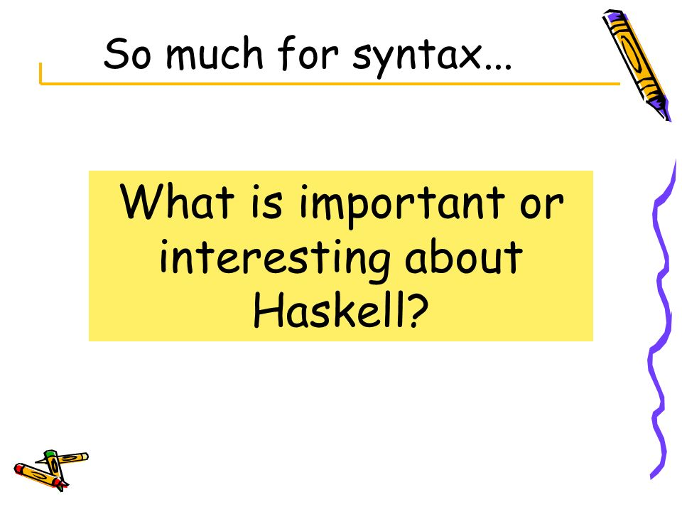 What is important or interesting about Haskell
