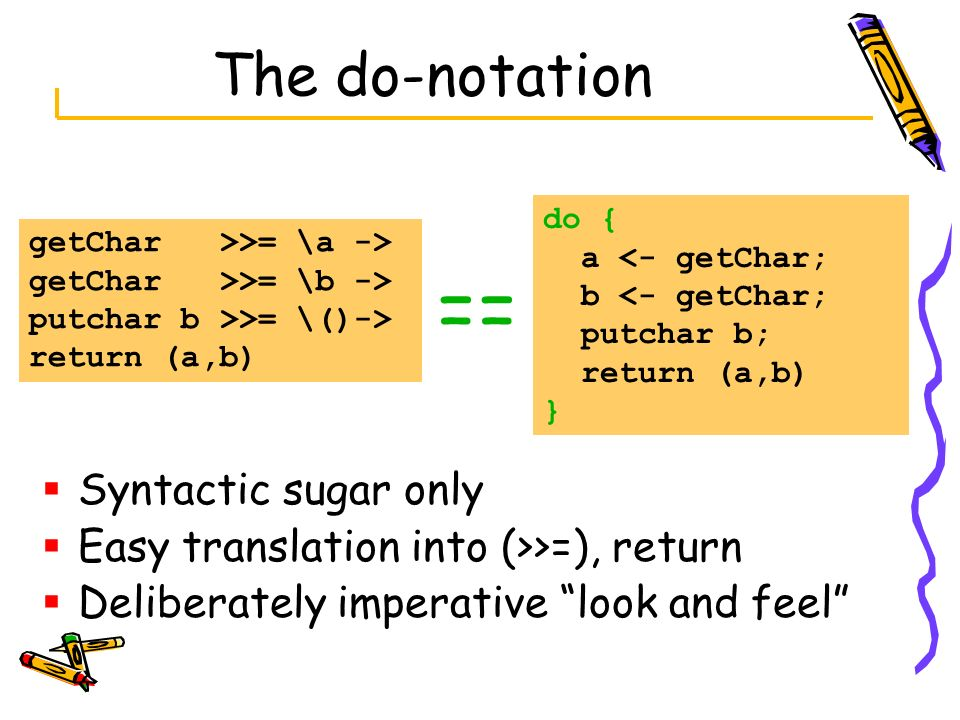 == The do-notation Syntactic sugar only