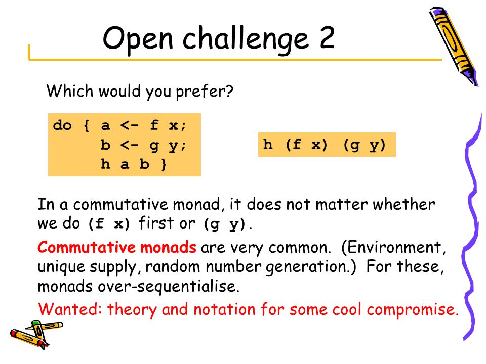 Open challenge 2 Which would you prefer do { a <- f x;