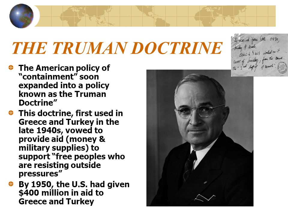 THE TRUMAN DOCTRINE The American policy of containment soon expanded into a policy known as the Truman Doctrine