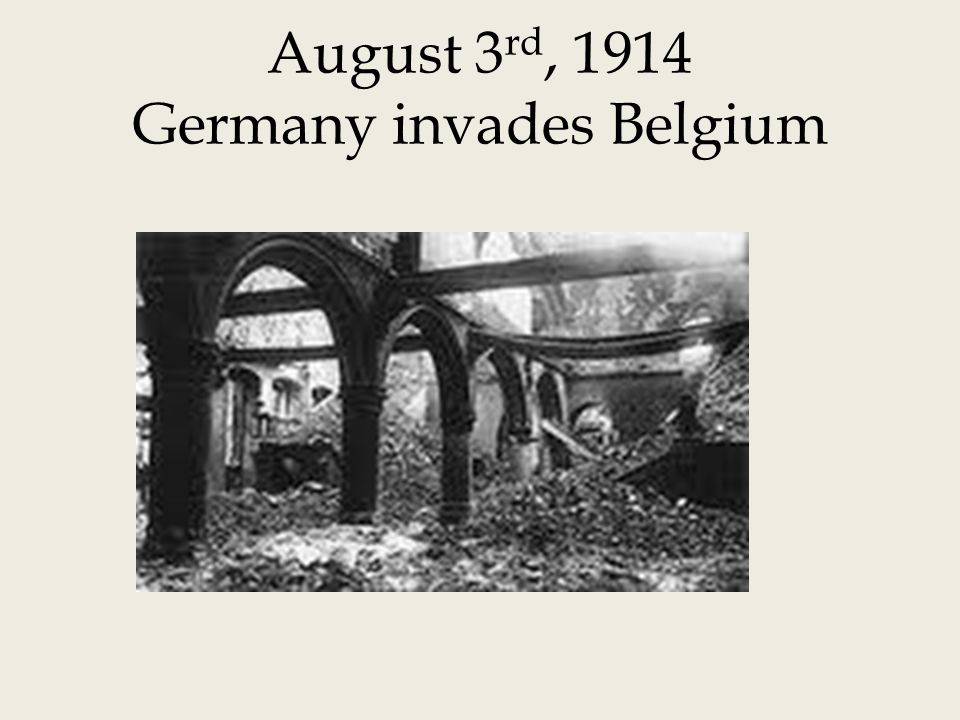 August 3rd, 1914 Germany invades Belgium