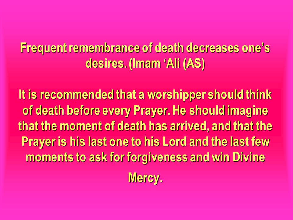 Frequent remembrance of death decreases one's desires