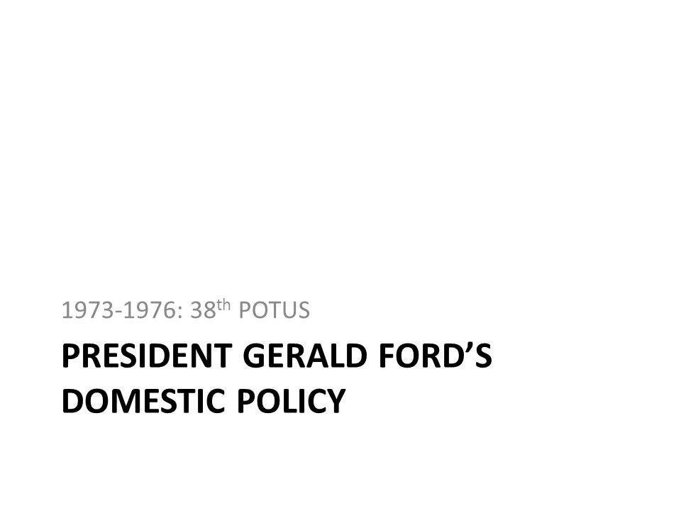 President gerald ford's Domestic POLICY