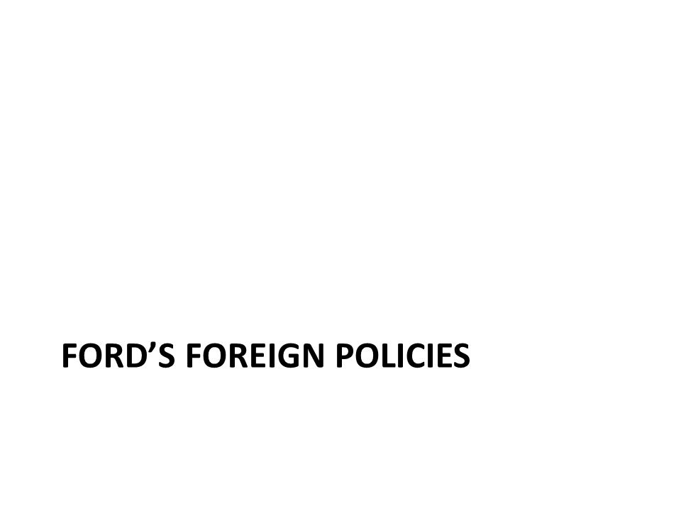 Ford's foreign policies