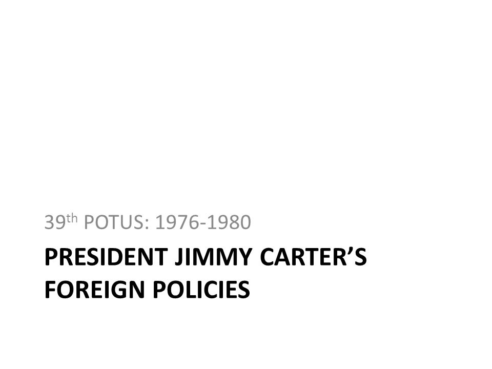 President jimmy carter's Foreign policies