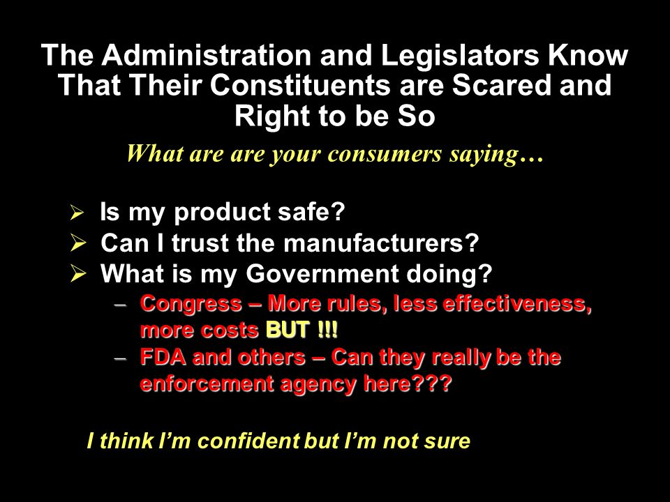 The Administration and Legislators Know That Their Constituents are Scared and Right to be So What are are your consumers saying…