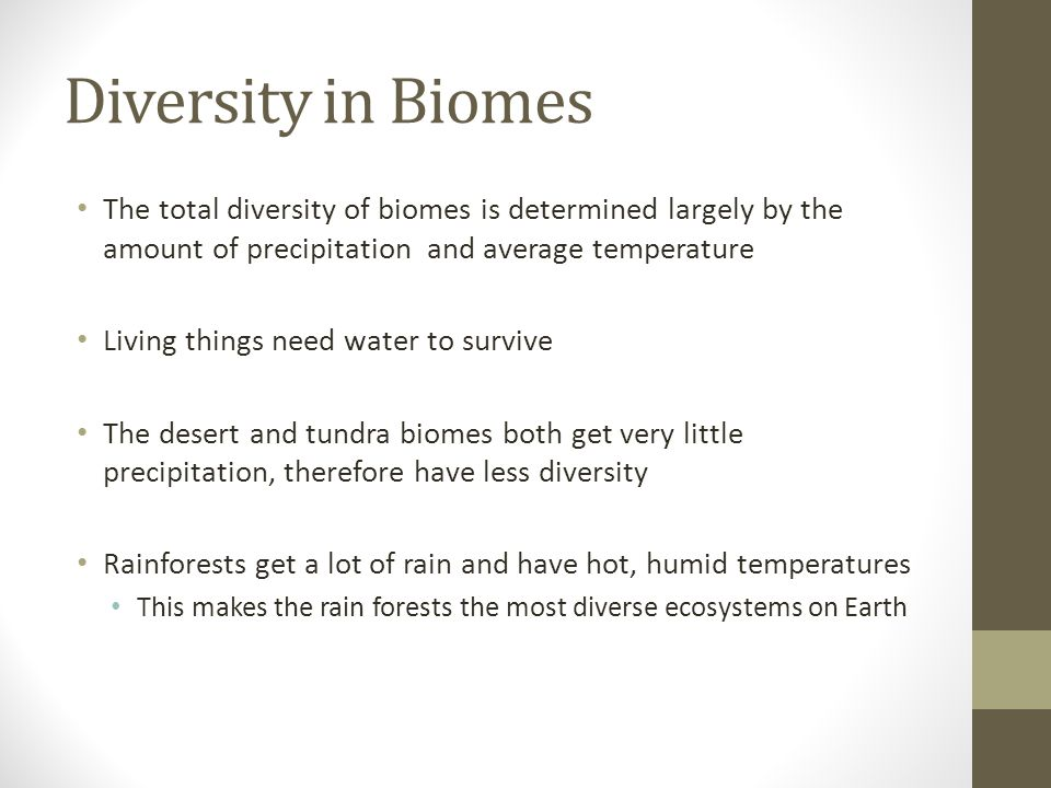 Diversity in Biomes The total diversity of biomes is determined largely by the amount of precipitation and average temperature.