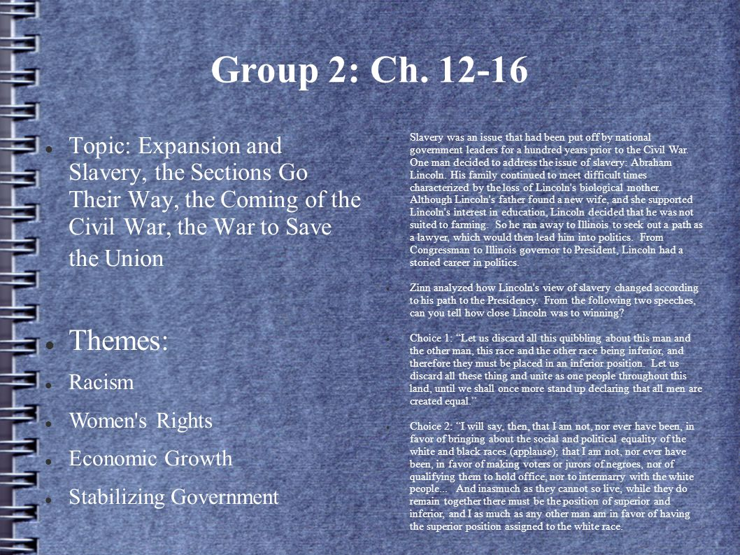 Group 2: Ch. 12-16 Topic: Expansion and Slavery, the Sections Go Their Way, the Coming of the Civil War, the War to Save the Union.