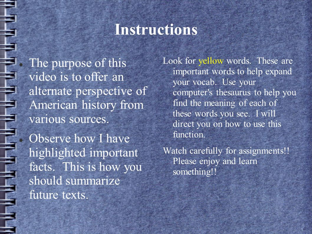 Instructions The purpose of this video is to offer an alternate perspective of American history from various sources.