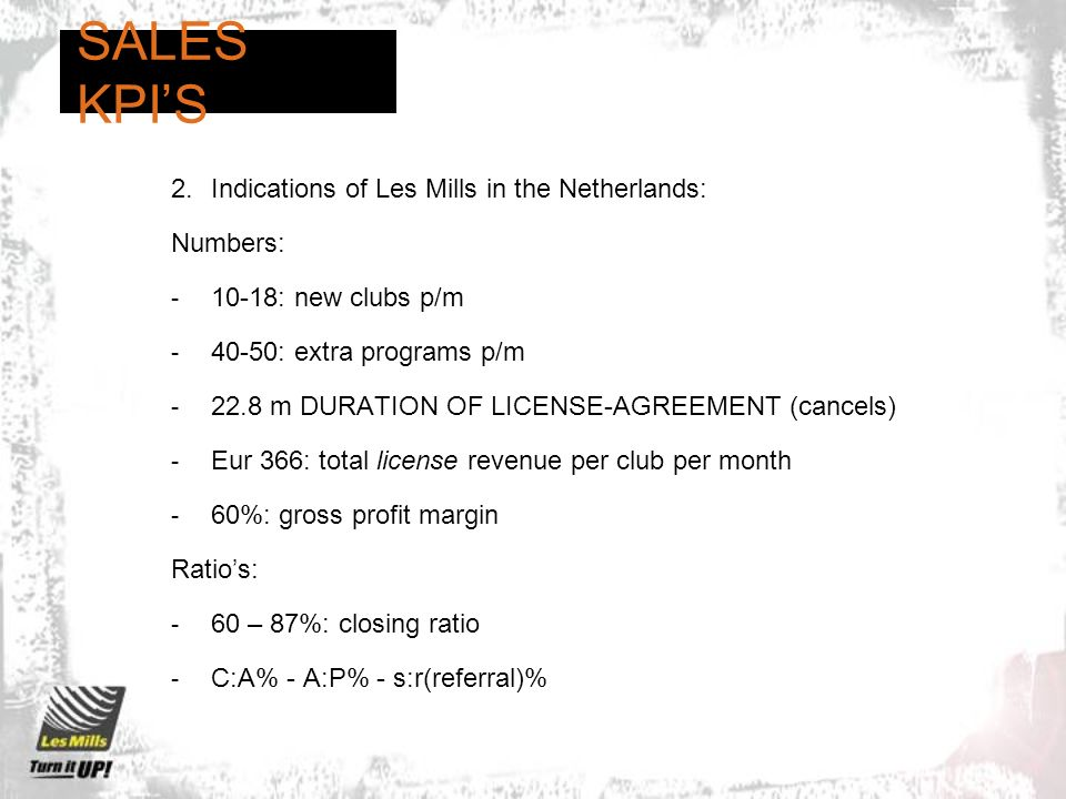 SALES KPI'S 2. Indications of Les Mills in the Netherlands: Numbers: