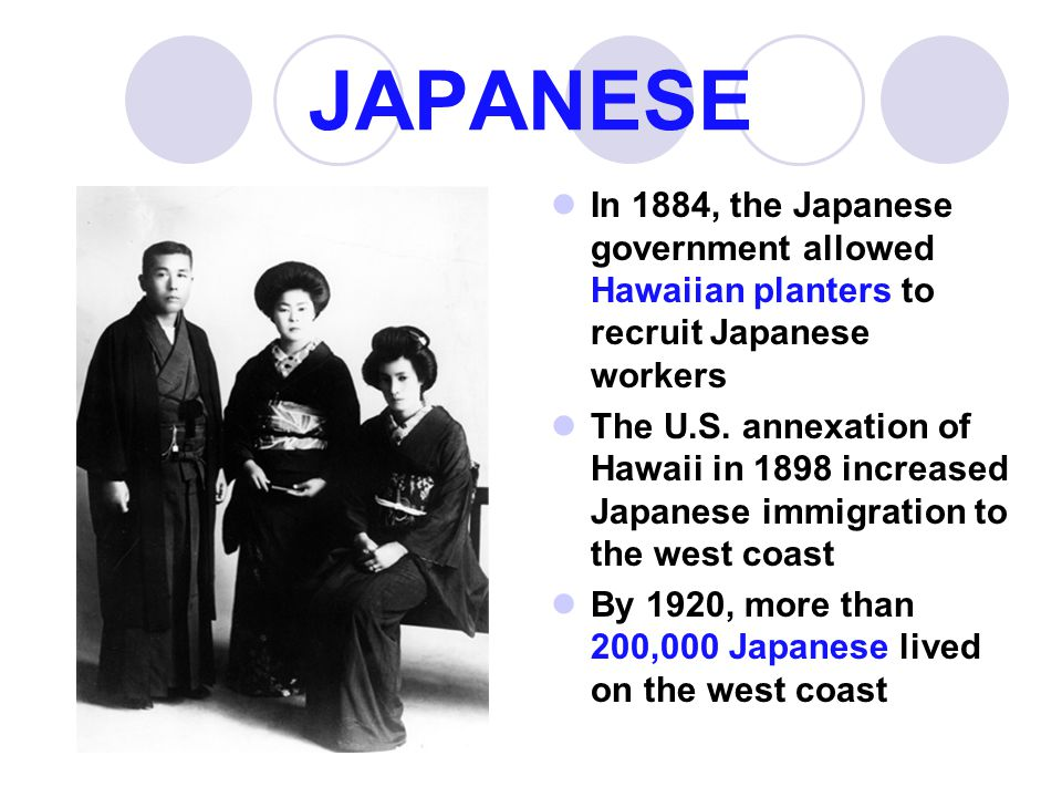 JAPANESE In 1884, the Japanese government allowed Hawaiian planters to recruit Japanese workers.