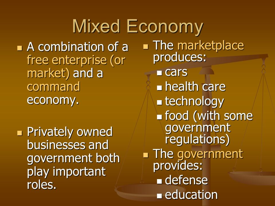 Mixed Economy A combination of a free enterprise (or market) and a command economy.