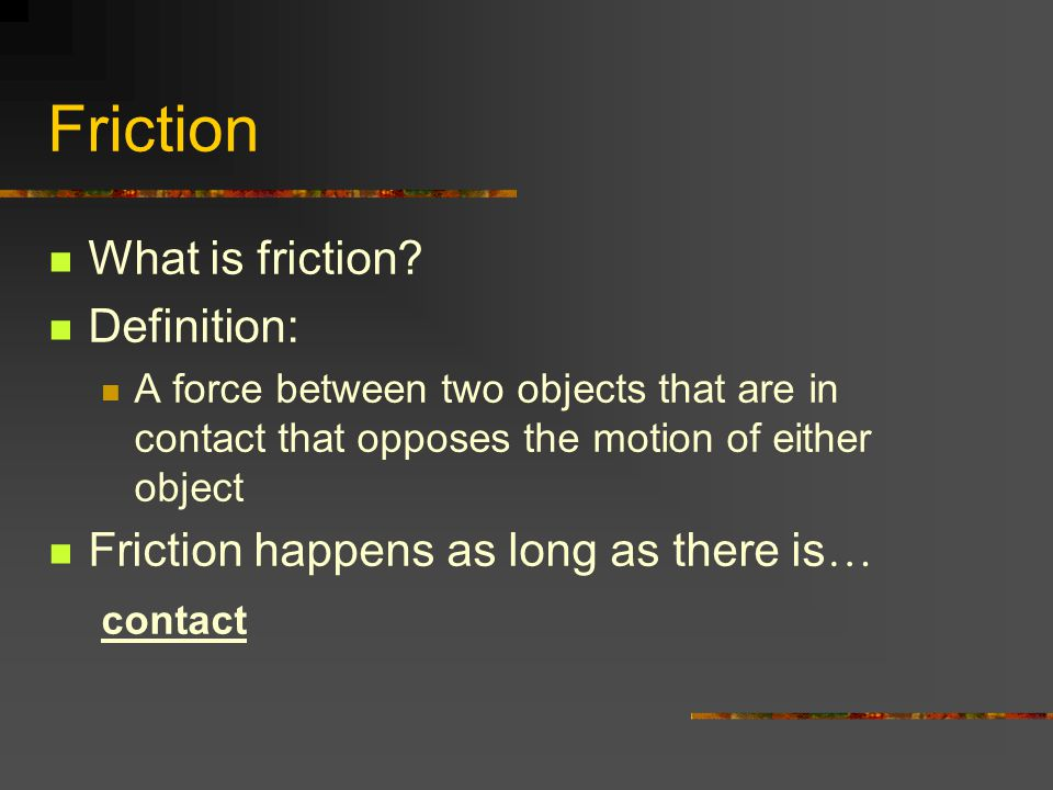 Friction What is friction Definition: