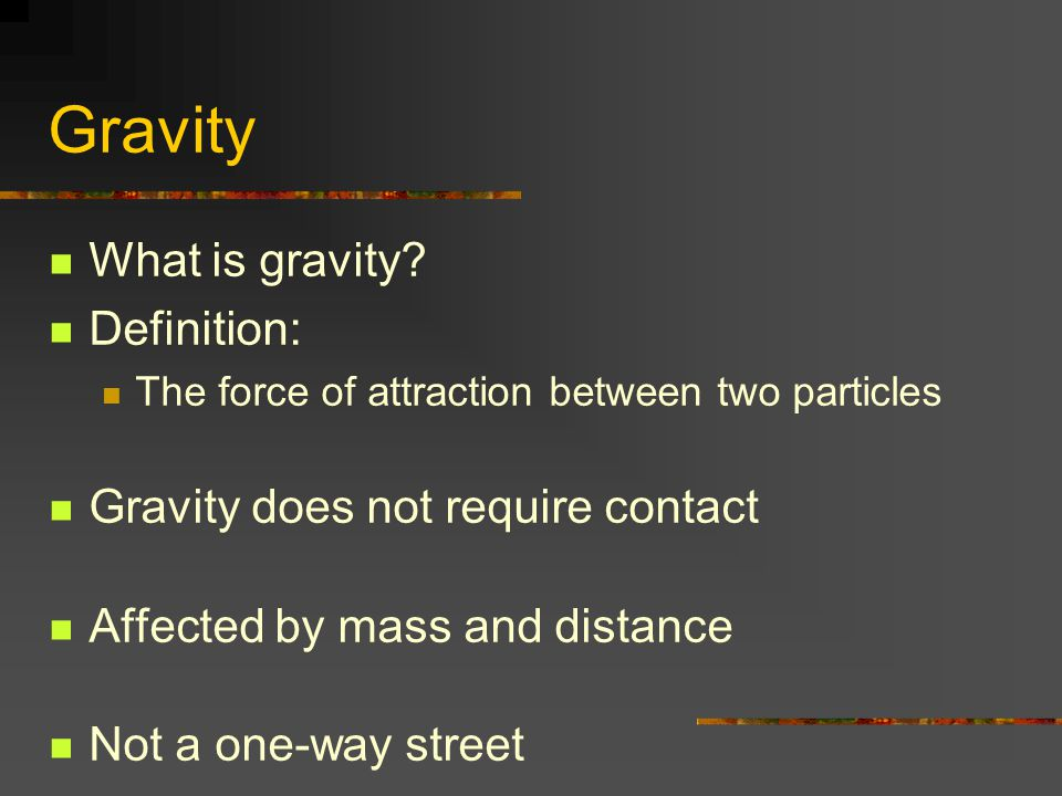 Gravity What is gravity Definition: Gravity does not require contact