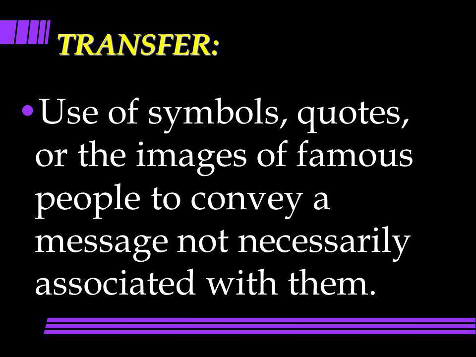 TRANSFER: Use of symbols, quotes, or the images of famous people to convey a message not necessarily associated with them.