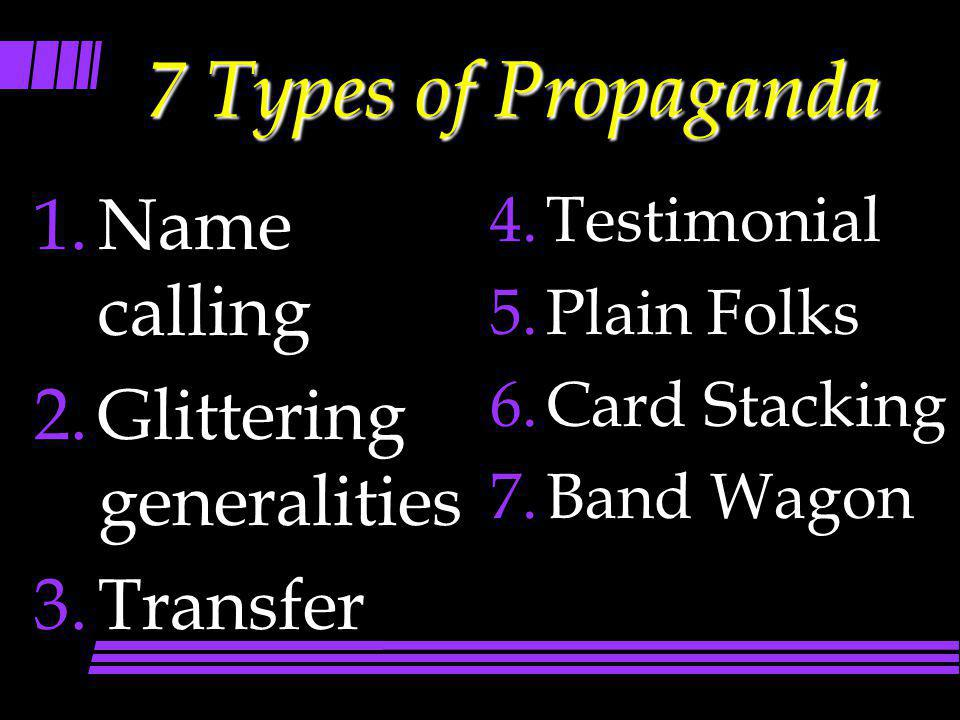 7 Types of Propaganda Name calling Glittering generalities Transfer