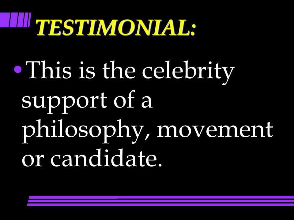 This is the celebrity support of a philosophy, movement or candidate.