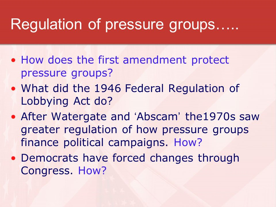 Regulation of pressure groups…..