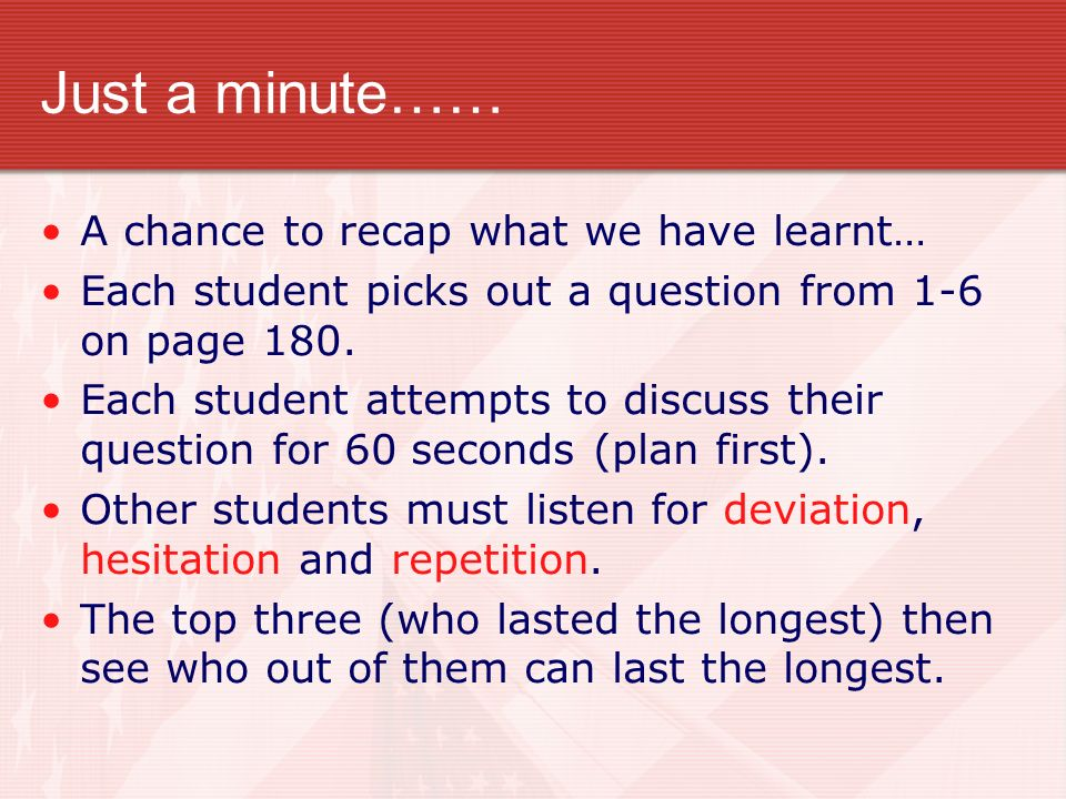 Just a minute…… A chance to recap what we have learnt…