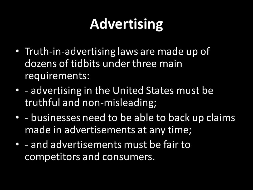 Advertising Truth-in-advertising laws are made up of dozens of tidbits under three main requirements: