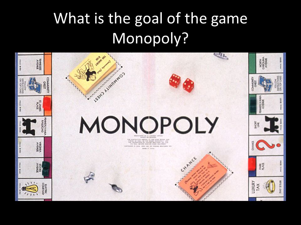 What is the goal of the game Monopoly
