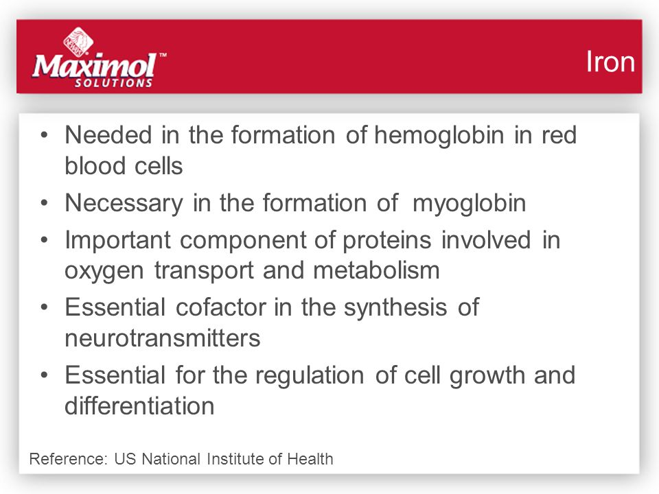 Iron Needed in the formation of hemoglobin in red blood cells
