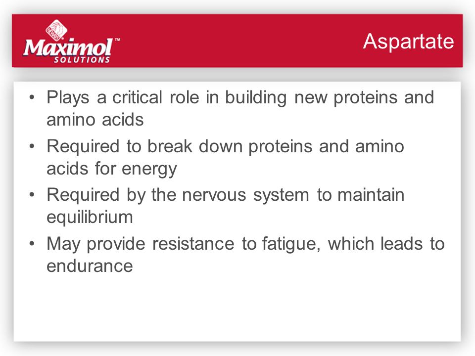Aspartate Plays a critical role in building new proteins and amino acids. Required to break down proteins and amino acids for energy.