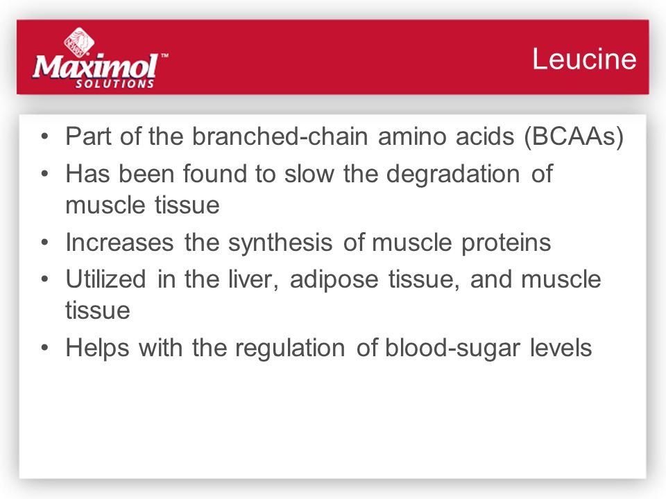 Leucine Part of the branched-chain amino acids (BCAAs)