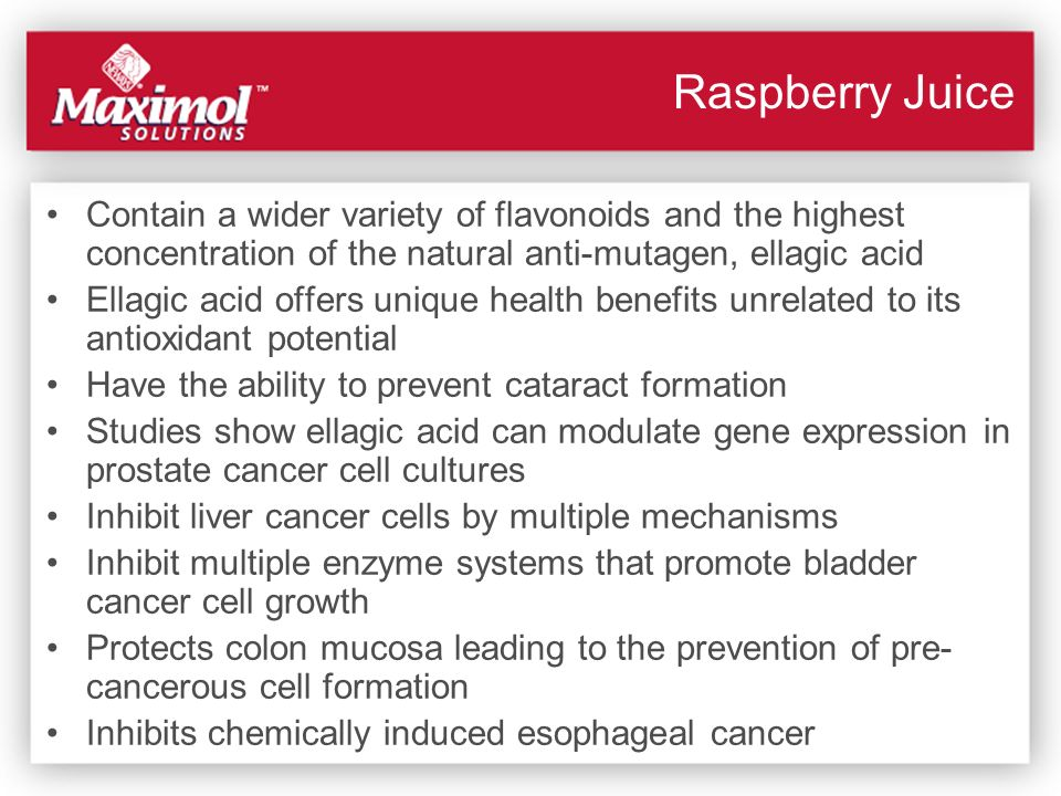 Raspberry Juice Contain a wider variety of flavonoids and the highest concentration of the natural anti-mutagen, ellagic acid.