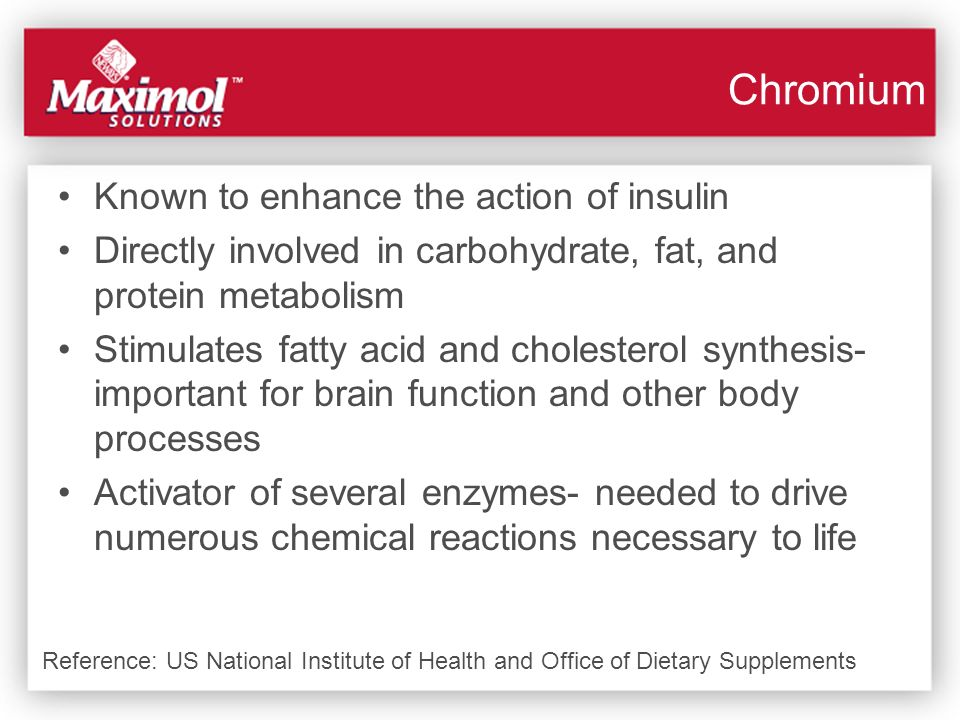 Chromium Known to enhance the action of insulin