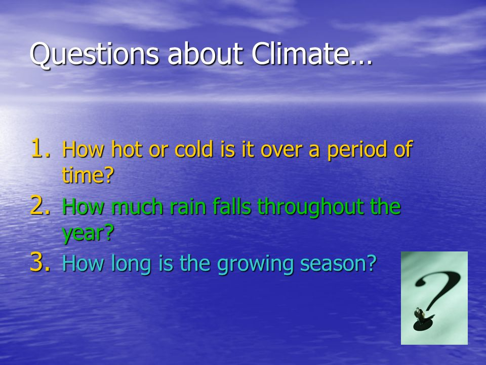 Questions about Climate…