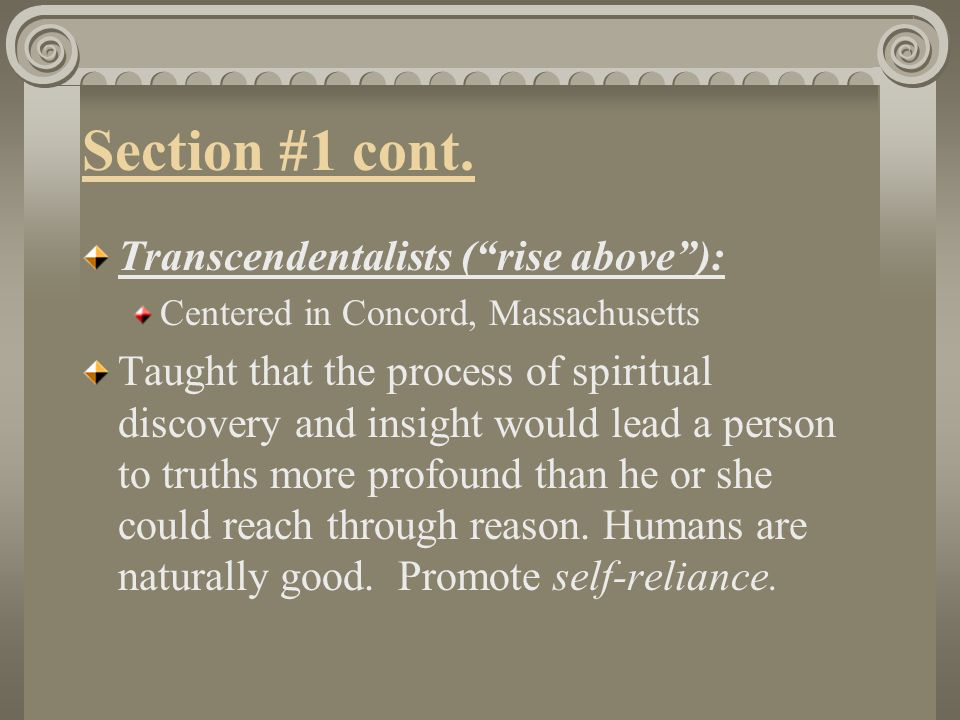 Section #1 cont. Transcendentalists ( rise above ):