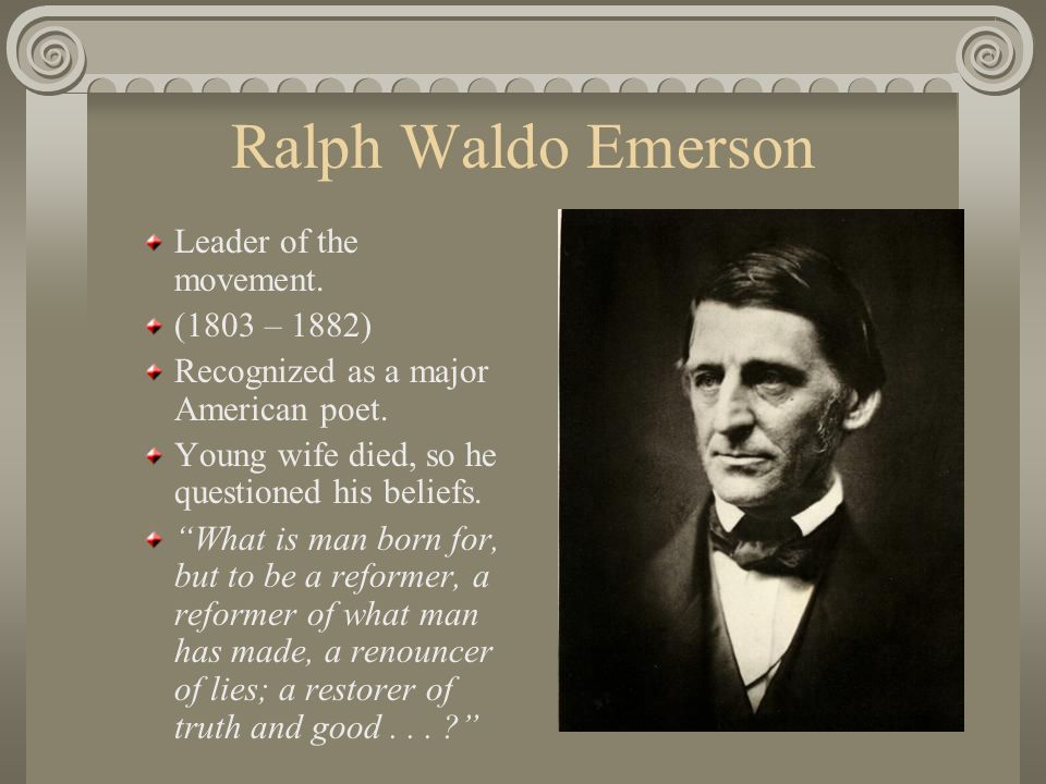 Ralph Waldo Emerson Leader of the movement. (1803 – 1882)