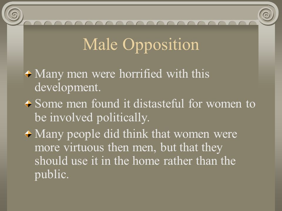 Male Opposition Many men were horrified with this development.