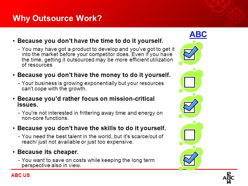 Why Outsource Work ABC. Because you don t have the time to do it yourself.
