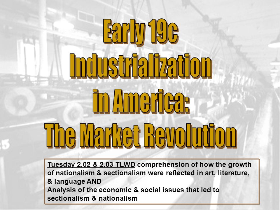 Early 19c Industrialization in America: The Market Revolution