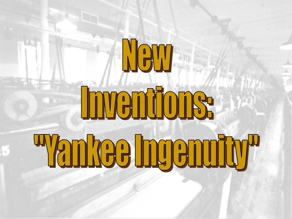 New Inventions: Yankee Ingenuity