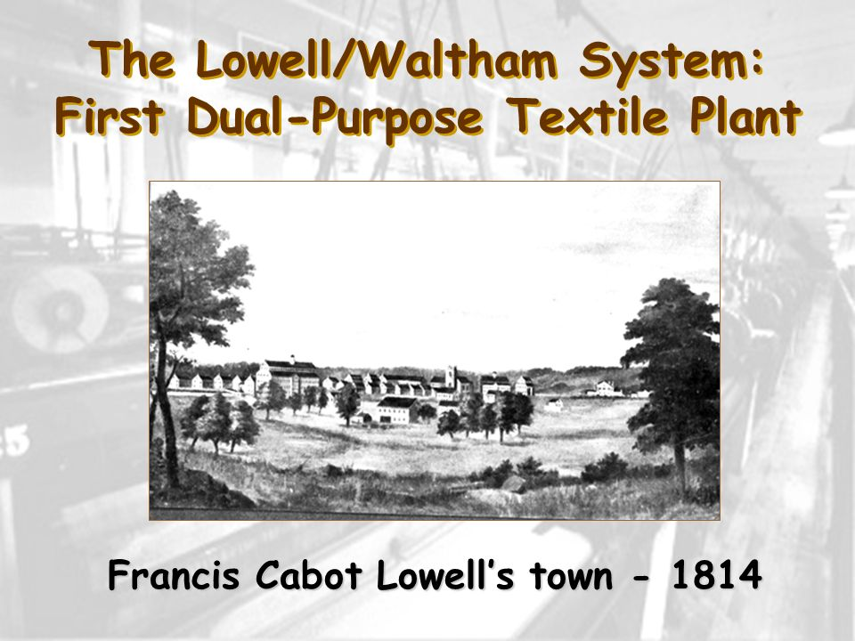 The Lowell/Waltham System: First Dual-Purpose Textile Plant