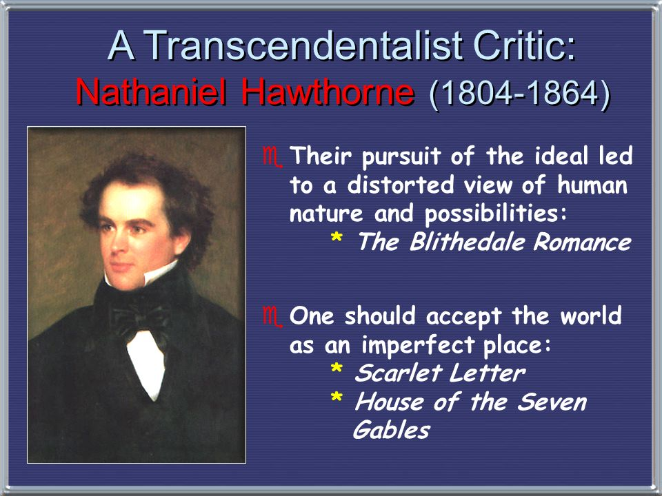 A Transcendentalist Critic: Nathaniel Hawthorne ( )