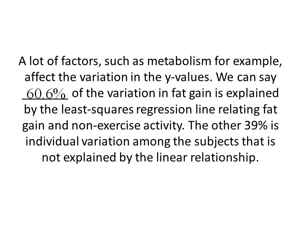 A lot of factors, such as metabolism for example, affect the variation in the y-values.