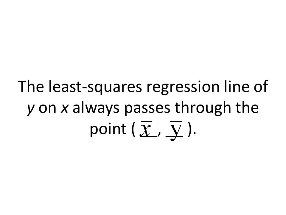 The least-squares regression line of y on x always passes through the point ( __, __ ).