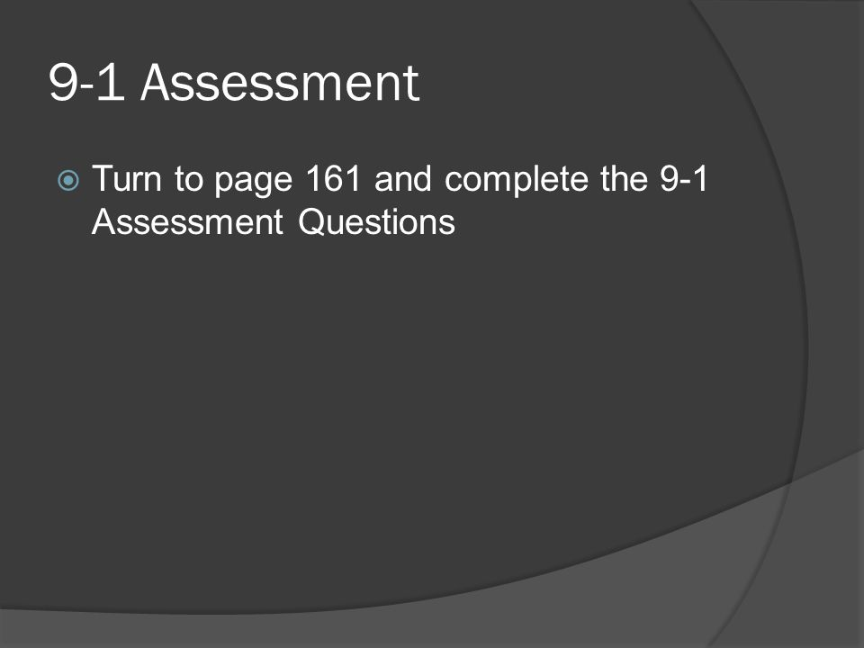 9-1 Assessment Turn to page 161 and complete the 9-1 Assessment Questions