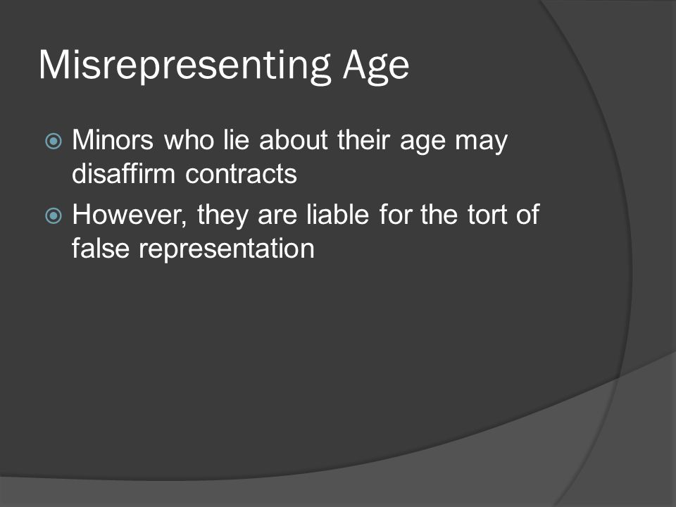 Misrepresenting Age Minors who lie about their age may disaffirm contracts.