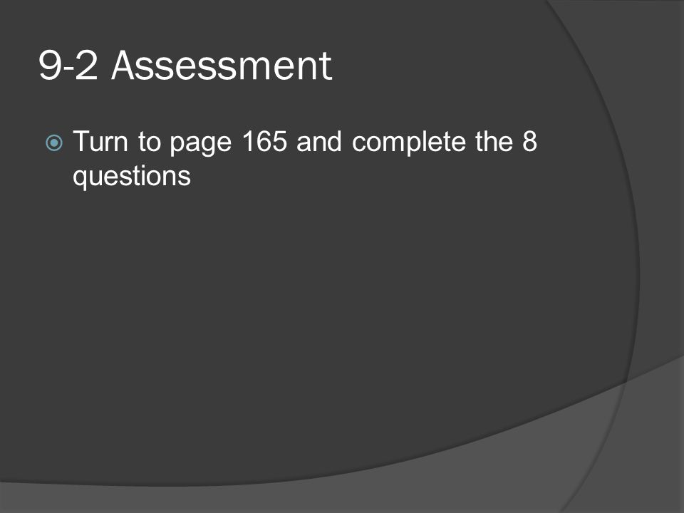 9-2 Assessment Turn to page 165 and complete the 8 questions