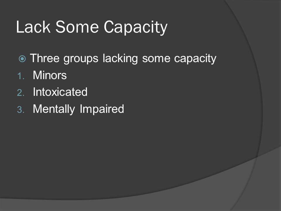 Lack Some Capacity Three groups lacking some capacity Minors