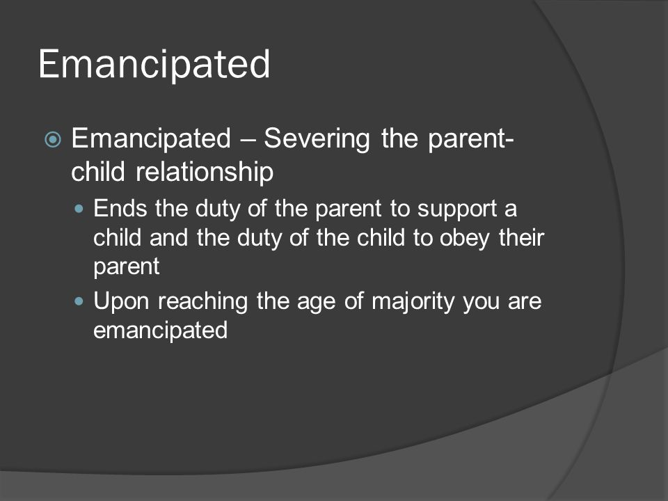 Emancipated Emancipated – Severing the parent-child relationship