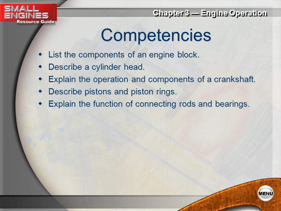 Competencies List the components of an engine block.