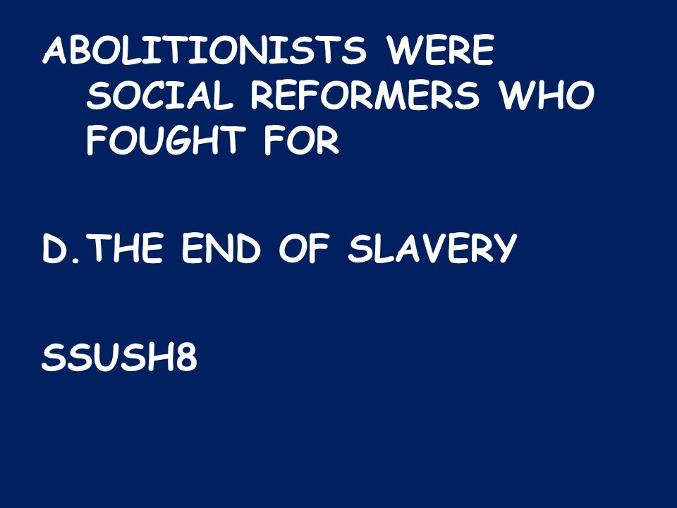ABOLITIONISTS WERE SOCIAL REFORMERS WHO FOUGHT FOR